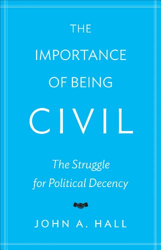 9780691153261: The Importance of Being Civil: The Struggle for Political Decency