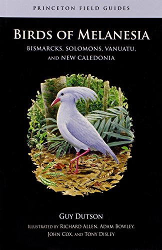 9780691153506: Birds of Melanesia: Bismarcks, Solomons, Vanuatu, and New Caledonia (Princeton Field Guides)