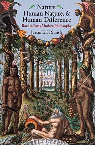 Nature, Human Nature, and Human Difference: Race in Early Modern Philosophy: Smith, Justin E. H.