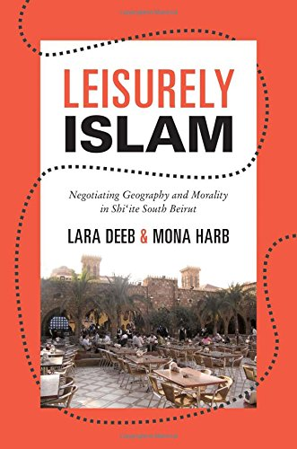 9780691153667: Leisurely Islam: Negotiating Geography and Morality in Shi'ite South Beirut (Princeton Studies in Muslim Politics)