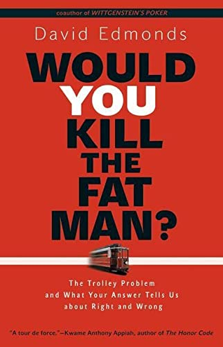 Would You Kill the Fat Man?: The Trolley Problem and What Your Answer Tells Us about Right and Wrong (0691154023) by Edmonds, David