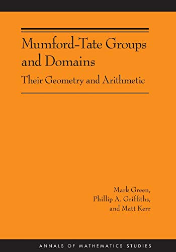 9780691154251: Mumford-Tate Groups and Domains: Their Geometry and Arithmetic (AM-183) (Annals of Mathematics Studies)