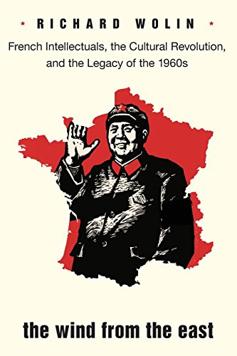 The Wind from the East: French Intellectuals, the Cultural Revolution, and the Legacy of the 1960s (0691154341) by Richard Wolin