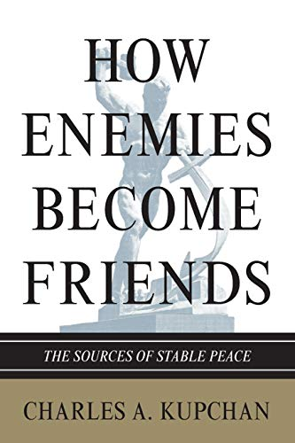 9780691154381: How Enemies Become Friends: The Sources of Stable Peace (Princeton Studies in International History and Politics)