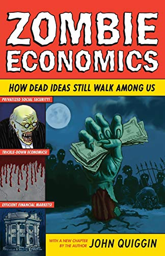 9780691154541: Zombie Economics: How Dead Ideas Still Walk among Us