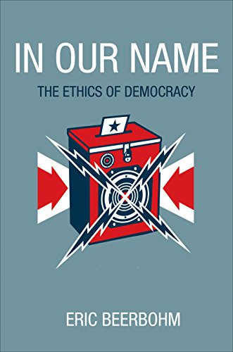 In Our Name: The Ethics of Democracy: Beerbohm, Eric