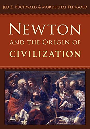 Newton and the Origin of Civilization: Buchwald, Jed Z.; Feingold, Mordechai