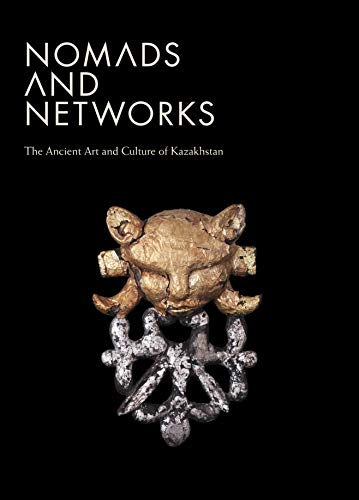 9780691154800: Nomads and Networks: The Ancient Art and Culture of Kazakhstan