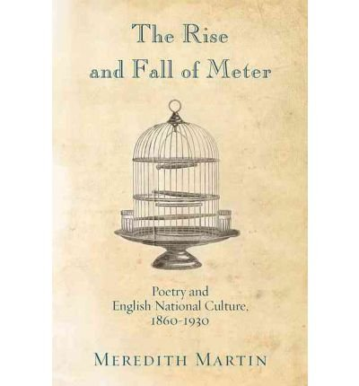 9780691155074: The Rise and Fall of Meter: Poetry and English National Culture, 1860-1930
