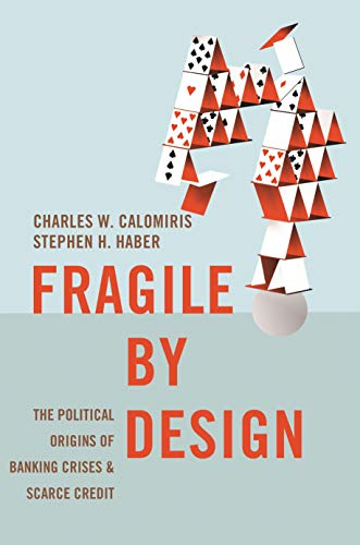 9780691155241: Fragile by Design: The Political Origins of Banking Crises and Scarce Credit (The Princeton Economic History of the Western World)