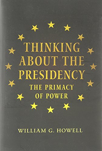 9780691155340: Thinking about the Presidency: The Primacy of Power