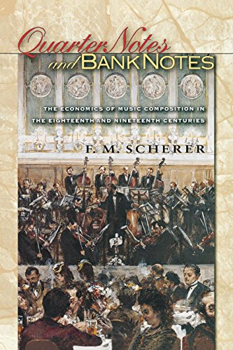 9780691155463: Quarter Notes and Bank Notes: The Economics of Music Composition in the Eighteenth and Nineteenth Centuries (The Princeton Economic History of the Western World)