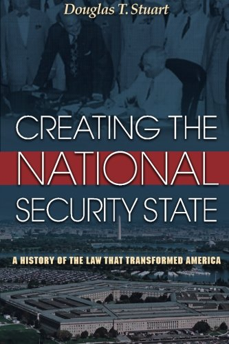 9780691155470: Creating the National Security State: A History of the Law That Transformed America