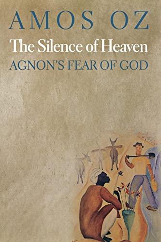 9780691155494: The Silence of Heaven: Agnon's Fear of God