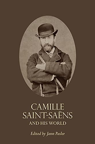 9780691155555: Camille Saint-Saëns and His World (The Bard Music Festival)