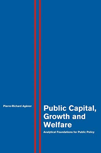Public Capital, Growth and Welfare: Analytical Foundations: Pierre-Richard Agà nor