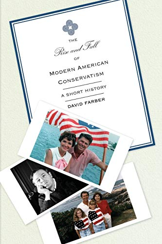9780691156064: The Rise and Fall of Modern American Conservatism: A Short History