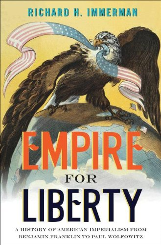 9780691156071: Empire for Liberty: A History of American Imperialism from Benjamin Franklin to Paul Wolfowitz