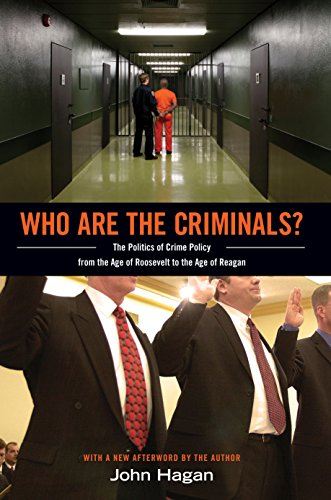 Who Are the Criminals?: The Politics of Crime Policy from the Age of Roosevelt to the Age of Reagan (0691156158) by Hagan, John