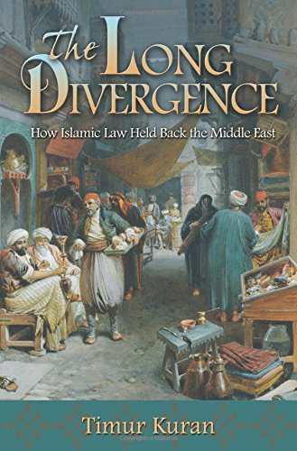 9780691156415: The Long Divergence: How Islamic Law Held Back the Middle East