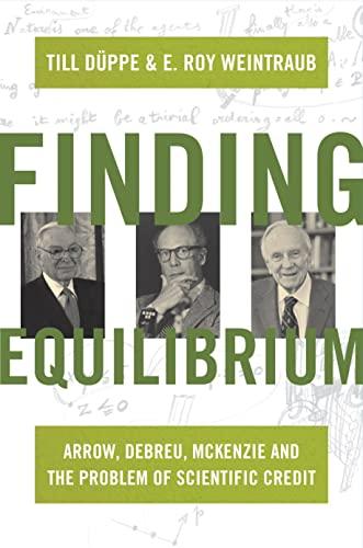 9780691156644: Finding Equilibrium: Arrow, Debreu, McKenzie and the Problem of Scientific Credit