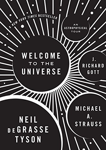 Welcome to the Universe: An Astrophysical Tour: Tyson, Neil deGrasse, Strauss, Michael A., Gott, J....