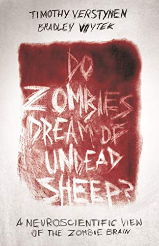 Do Zombies Dream of Undead Sheep?: A Neuroscientific View of the Zombie Brain (Signed First Edition...