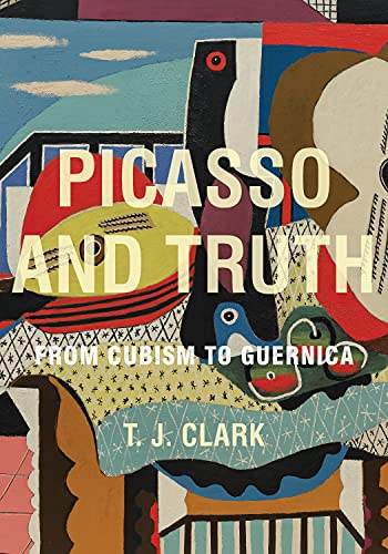 9780691157412: Picasso and Truth: From Cubism to Guernica (The A. W. Mellon Lectures in the Fine Arts)