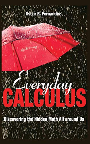 9780691157559: Everyday Calculus: Discovering the Hidden Math All Around Us