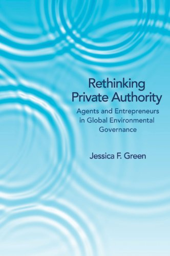 Rethinking Private Authority: Agents and Entrepreneurs in Global Environmental Governance (Hardback...