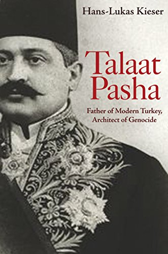 9780691157627: Talaat Pasha: Father of Modern Turkey, Architect of Genocide