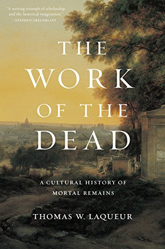 The Work of the Dead: A Cultural: Laqueur, Thomas W.
