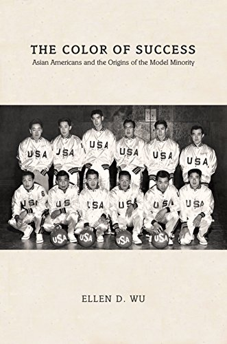 The Color of Success: Asian Americans and the Origins of the Model Minority (Hardcover): Ellen D. ...