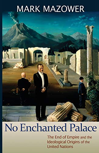 9780691157955: No Enchanted Palace: The End of Empire and the Ideological Origins of the United Nations (The Lawrence Stone Lectures)