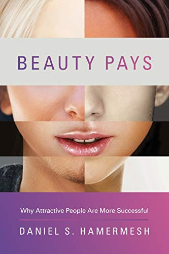 9780691158174: Beauty Pays: Why Attractive People Are More Successful