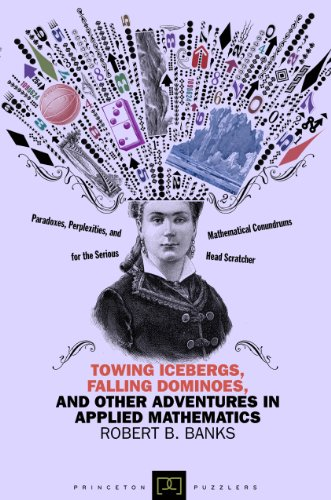 9780691158181: Towing Icebergs, Falling Dominoes, and Other Adventures in Applied Mathematics (Princeton Puzzlers)