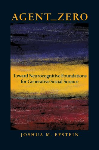 9780691158884: Agent_Zero: Toward Neurocognitive Foundations for Generative Social Science (Princeton Studies in Complexity)
