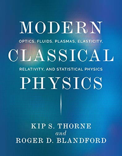 Modern Classical Physics: Optics, Fluids, Plasmas, Elasticity, Relativity, and Statistical Physics (0691159025) by Kip S. Thorne; Roger D. Blandford