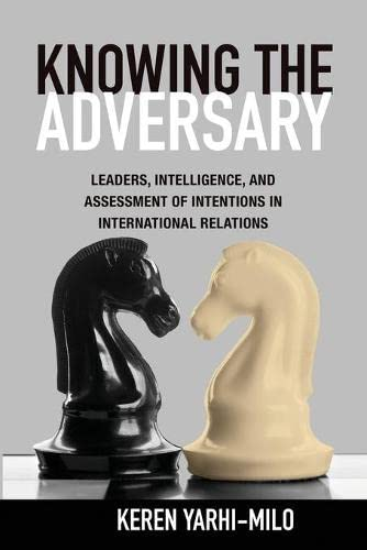9780691159164: Knowing the Adversary: Leaders, Intelligence, and Assessment of Intentions in International Relations (Princeton Studies in International History and Politics)