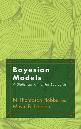 Bayesian Models: A Statistical Primer for Ecologists: Hobbs, N. Thompson, Hooten, Mevin B.