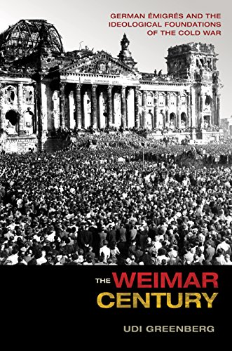 9780691159331: The Weimar Century: German Émigrés and the Ideological Foundations of the Cold War