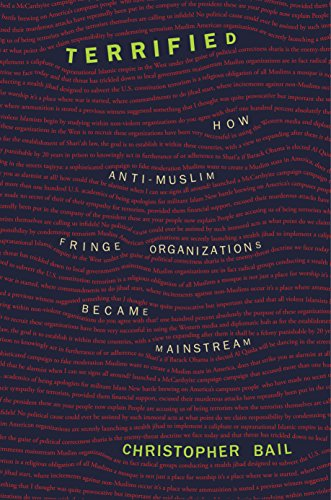 Terrified: How Anti-Muslim Fringe Organizations Became Mainstream: Bail, Christopher