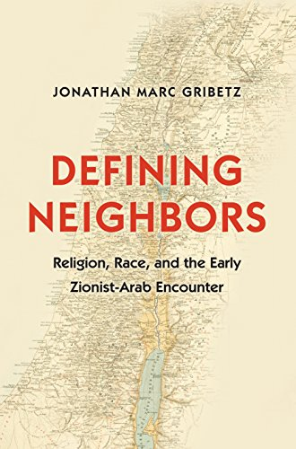 9780691159508: Defining Neighbors: Religion, Race, and the Early Zionist-Arab Encounter (Jews, Christians, and Muslims from the Ancient to the Modern World)