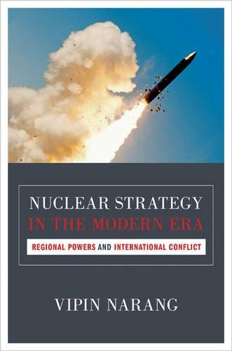 9780691159829: Nuclear Strategy in the Modern Era: Regional Powers and International Conflict (Princeton Studies in International History and Politics)