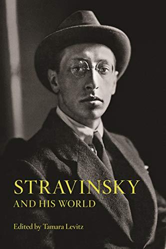 Stravinsky and His World: Tamara Levitz