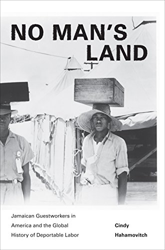 9780691160153: No Man's Land: Jamaican Guestworkers in America and the Global History of Deportable Labor (Politics and Society in Modern America)