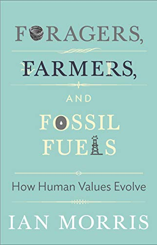 9780691160399: Foragers, Farmers, and Fossil Fuels: How Human Values Evolve (The University Center for Human Values Series)