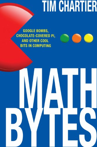 9780691160603: Math Bytes: Google Bombs, Chocolate-Covered Pi, and Other Cool Bits in Computing