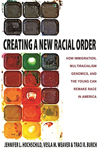 Creating a New Racial Order: How Immigration, Multiracialism, Genomics, and the Young Can Remake ...