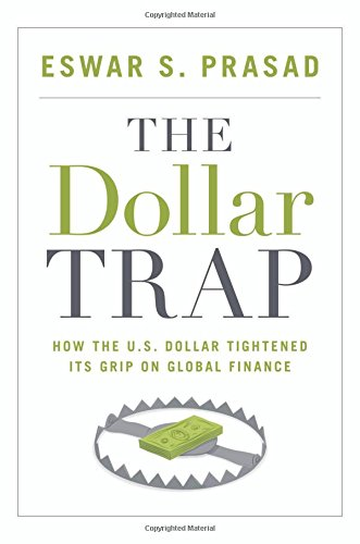 9780691161129: The Dollar Trap: How the U.S. Dollar Tightened Its Grip on Global Finance